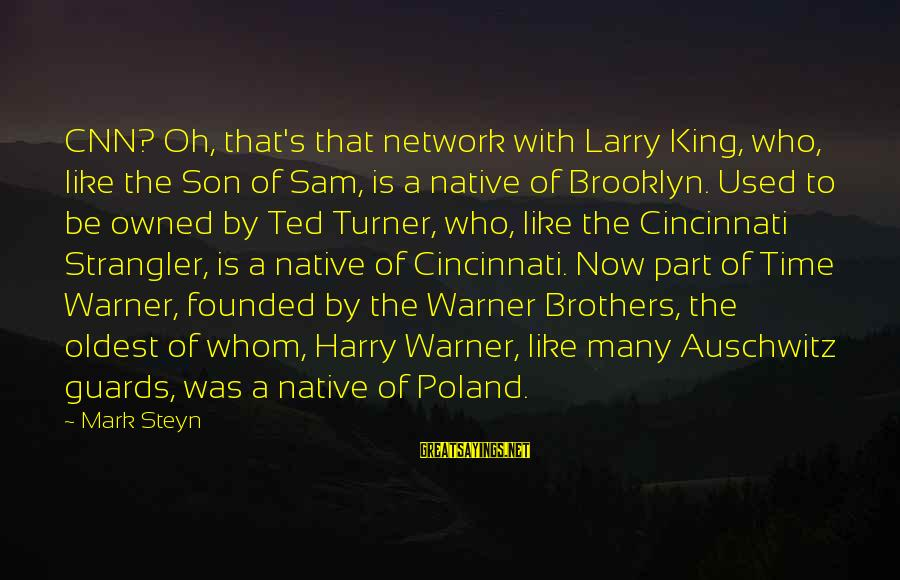Auschwitz's Sayings By Mark Steyn: CNN? Oh, that's that network with Larry King, who, like the Son of Sam, is