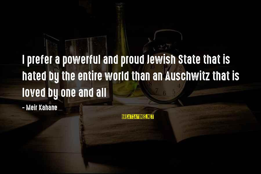 Auschwitz's Sayings By Meir Kahane: I prefer a powerful and proud Jewish State that is hated by the entire world