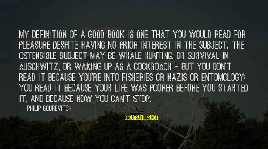 Auschwitz's Sayings By Philip Gourevitch: My definition of a good book is one that you would read for pleasure despite