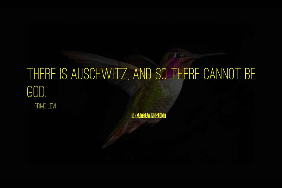 Auschwitz's Sayings By Primo Levi: There is Auschwitz, and so there cannot be God.