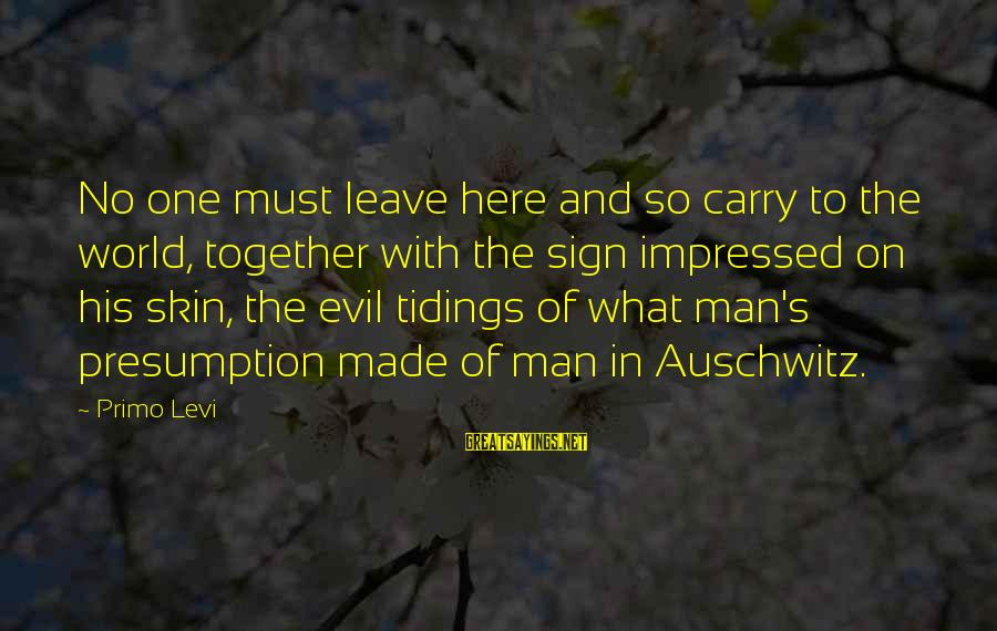Auschwitz's Sayings By Primo Levi: No one must leave here and so carry to the world, together with the sign