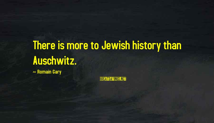Auschwitz's Sayings By Romain Gary: There is more to Jewish history than Auschwitz.