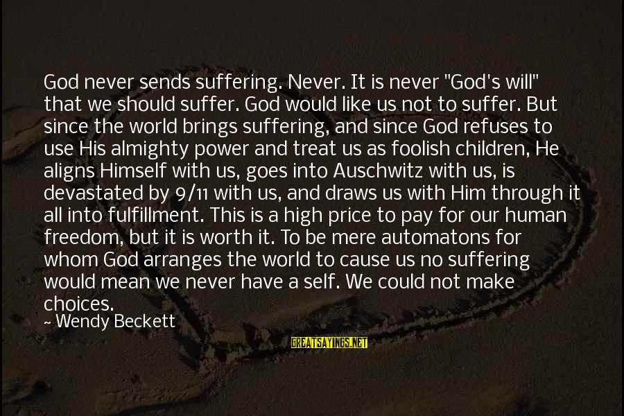 """Auschwitz's Sayings By Wendy Beckett: God never sends suffering. Never. It is never """"God's will"""" that we should suffer. God"""