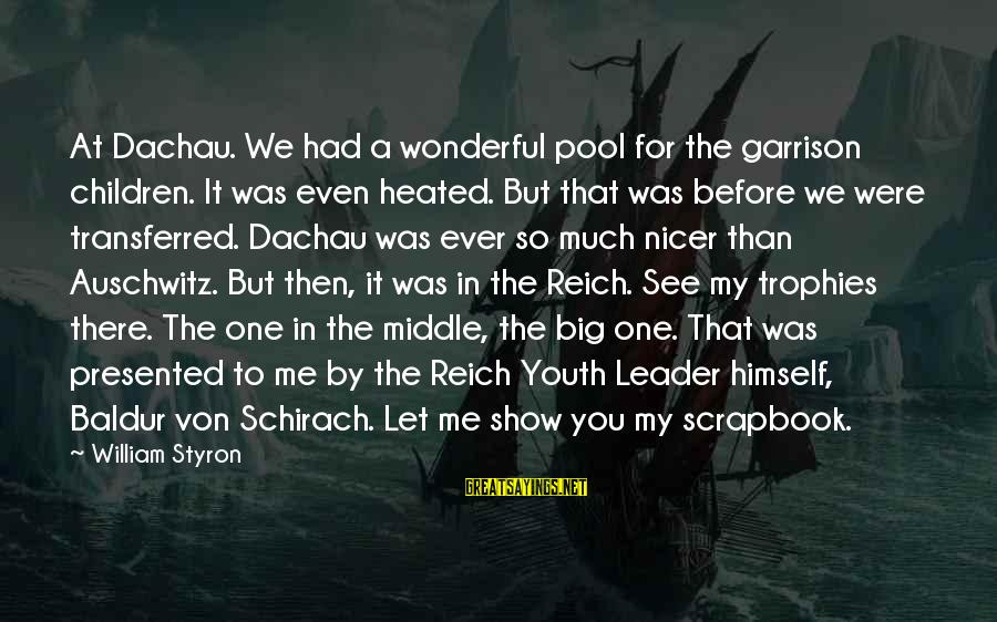 Auschwitz's Sayings By William Styron: At Dachau. We had a wonderful pool for the garrison children. It was even heated.
