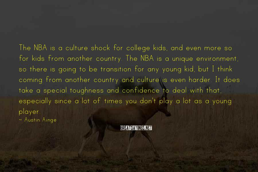 Austin Ainge Sayings: The NBA is a culture shock for college kids, and even more so for kids