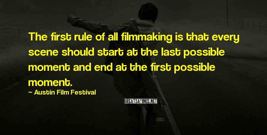 Austin Film Festival Sayings: The first rule of all filmmaking is that every scene should start at the last