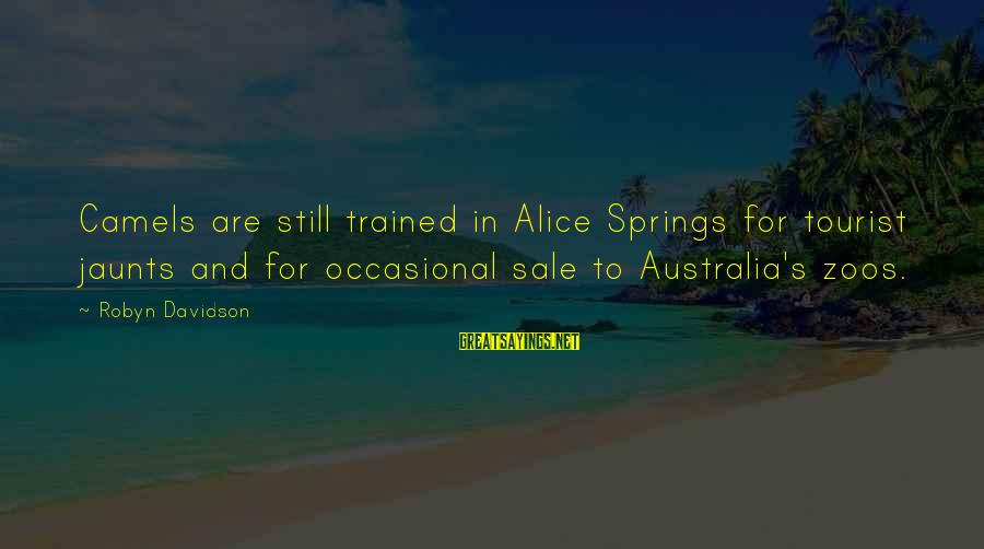 Australia Tourist Sayings By Robyn Davidson: Camels are still trained in Alice Springs for tourist jaunts and for occasional sale to