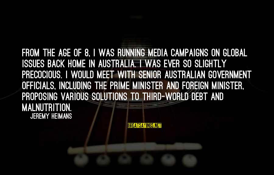 Australian Prime Minister Sayings By Jeremy Heimans: From the age of 8, I was running media campaigns on global issues back home