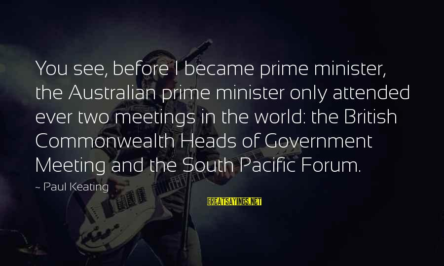 Australian Prime Minister Sayings By Paul Keating: You see, before I became prime minister, the Australian prime minister only attended ever two