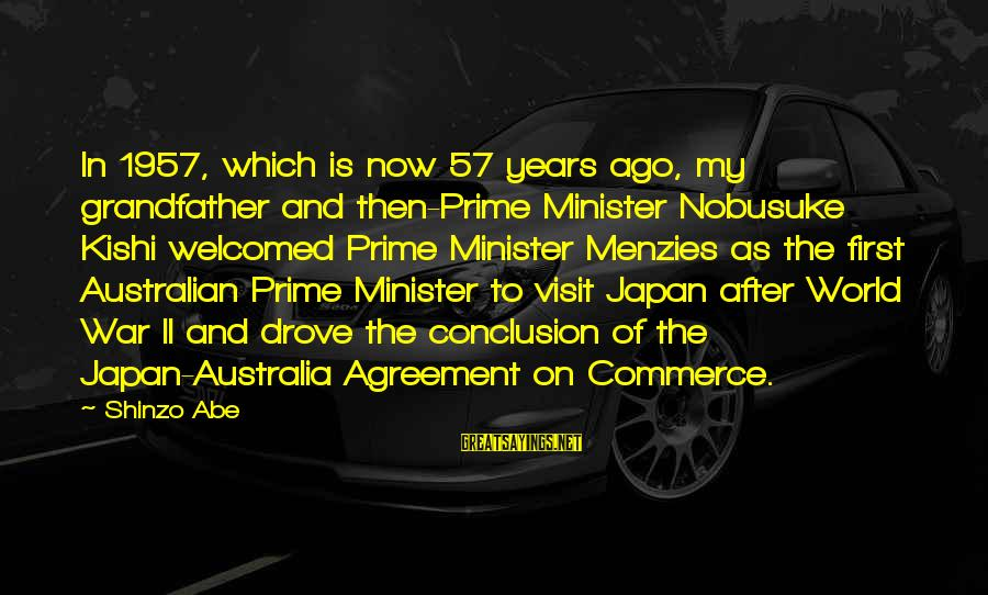Australian Prime Minister Sayings By Shinzo Abe: In 1957, which is now 57 years ago, my grandfather and then-Prime Minister Nobusuke Kishi