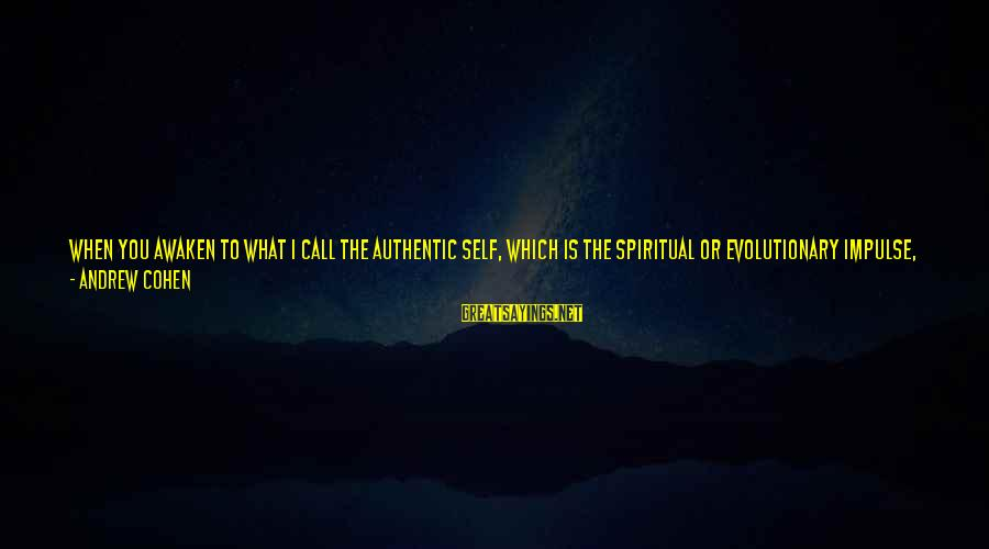 Authentic Self Sayings By Andrew Cohen: When you awaken to what I call the Authentic Self, which is the spiritual or