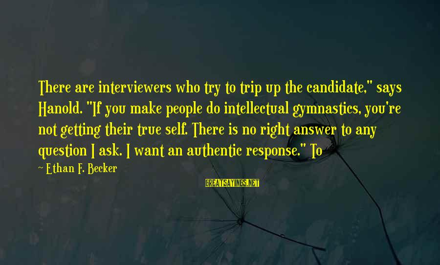 "Authentic Self Sayings By Ethan F. Becker: There are interviewers who try to trip up the candidate,"" says Hanold. ""If you make"