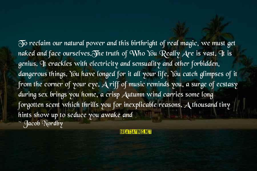 Authentic Self Sayings By Jacob Nordby: To reclaim our natural power and this birthright of real magic, we must get naked