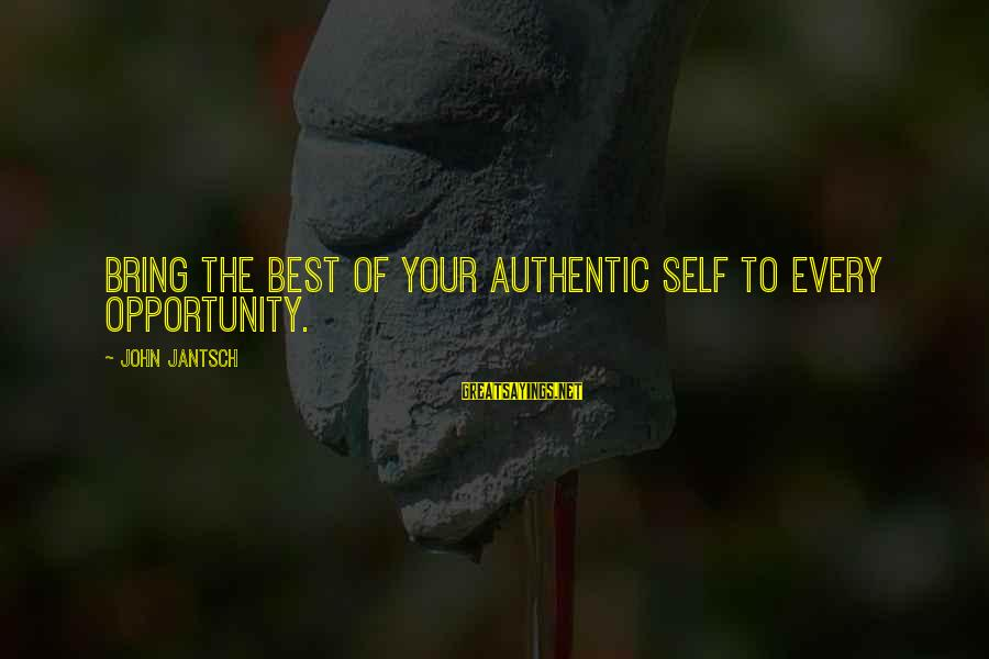 Authentic Self Sayings By John Jantsch: Bring the best of your Authentic Self to every opportunity.