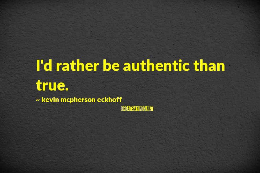 Authentic Self Sayings By Kevin Mcpherson Eckhoff: I'd rather be authentic than true.