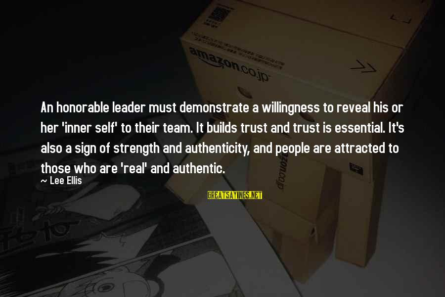 Authentic Self Sayings By Lee Ellis: An honorable leader must demonstrate a willingness to reveal his or her 'inner self' to