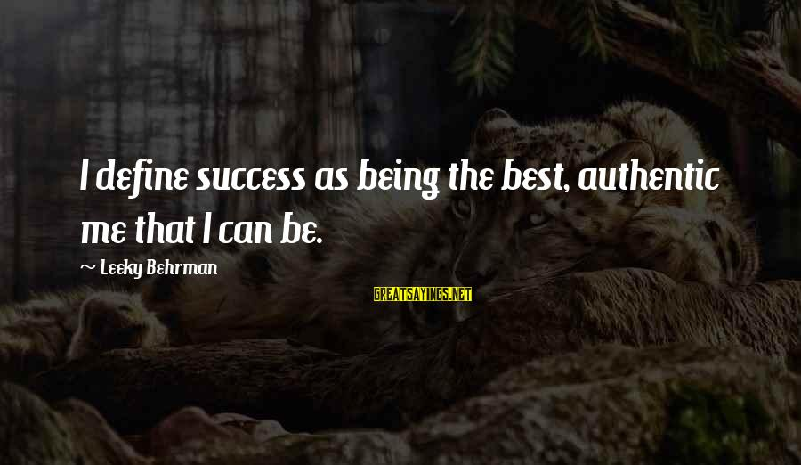 Authentic Self Sayings By Leeky Behrman: I define success as being the best, authentic me that I can be.