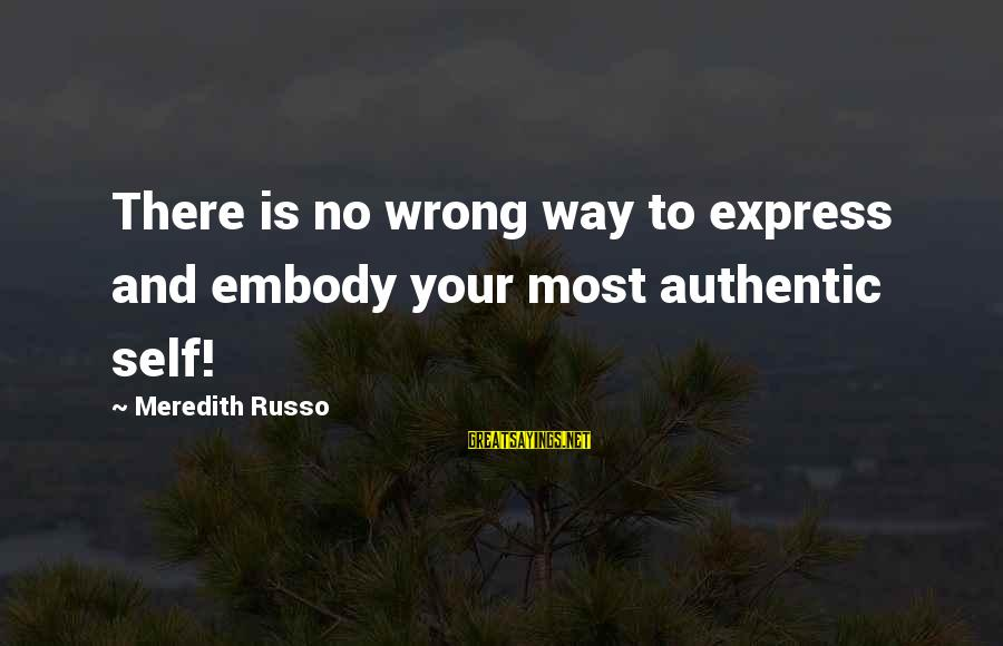 Authentic Self Sayings By Meredith Russo: There is no wrong way to express and embody your most authentic self!