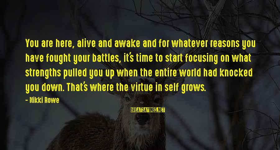 Authentic Self Sayings By Nikki Rowe: You are here, alive and awake and for whatever reasons you have fought your battles,