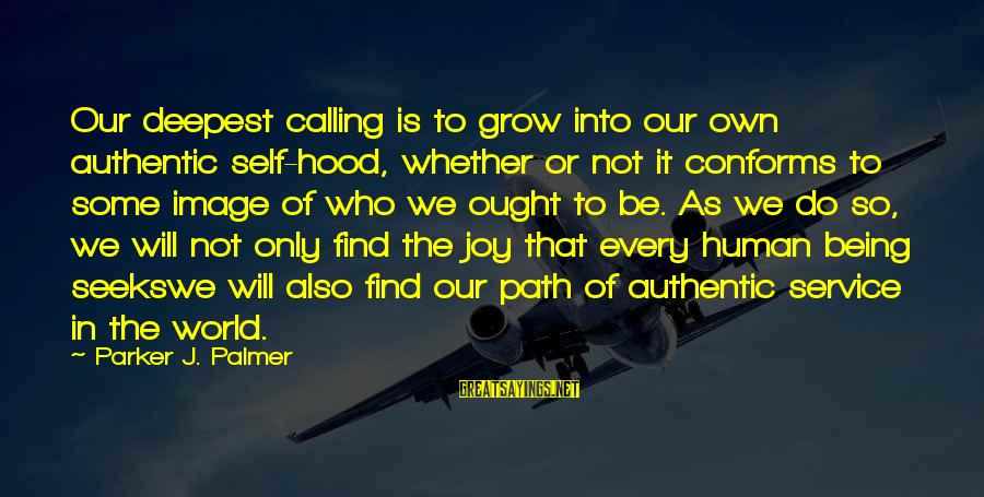 Authentic Self Sayings By Parker J. Palmer: Our deepest calling is to grow into our own authentic self-hood, whether or not it