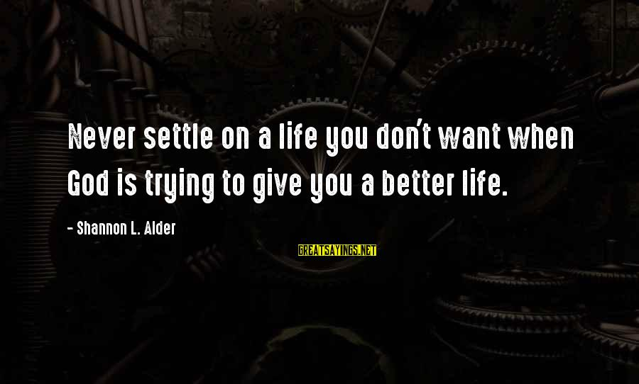 Authentic Self Sayings By Shannon L. Alder: Never settle on a life you don't want when God is trying to give you