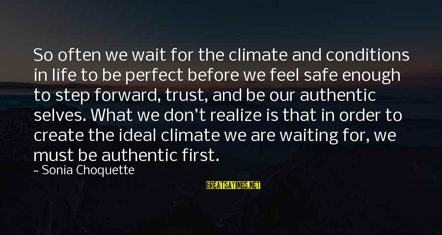Authentic Self Sayings By Sonia Choquette: So often we wait for the climate and conditions in life to be perfect before