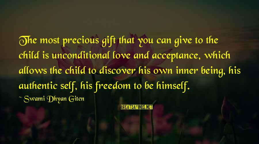 Authentic Self Sayings By Swami Dhyan Giten: The most precious gift that you can give to the child is unconditional love and