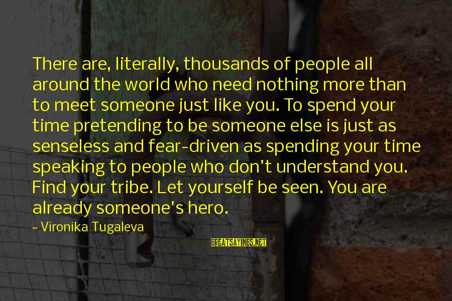 Authentic Self Sayings By Vironika Tugaleva: There are, literally, thousands of people all around the world who need nothing more than