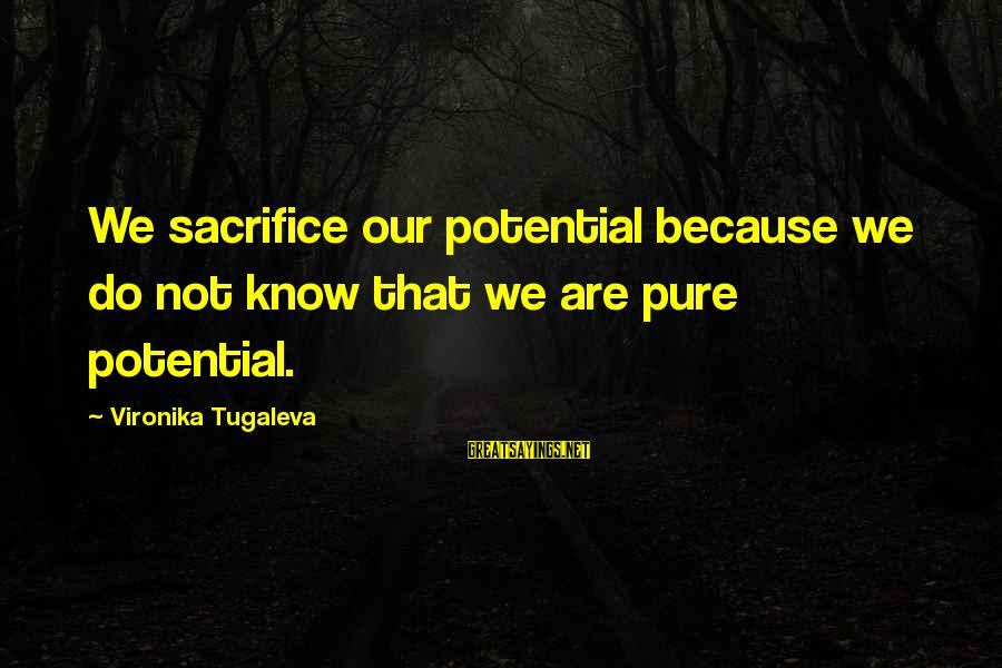 Authentic Self Sayings By Vironika Tugaleva: We sacrifice our potential because we do not know that we are pure potential.