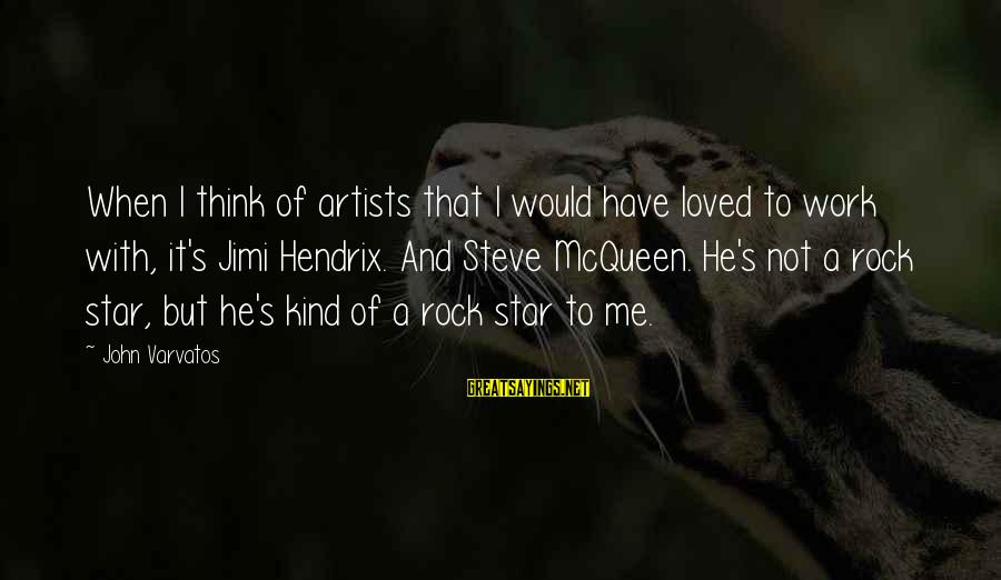 Authenticator Sayings By John Varvatos: When I think of artists that I would have loved to work with, it's Jimi