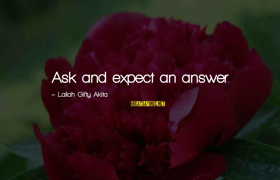 Authenticator Sayings By Lailah Gifty Akita: Ask and expect an answer.