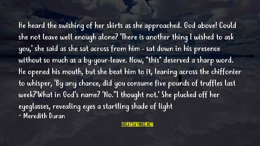 Authenticator Sayings By Meredith Duran: He heard the swishing of her skirts as she approached. God above! Could she not