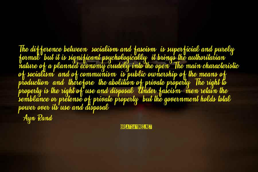 Authoritarian Government Sayings By Ayn Rand: The difference between [socialism and fascism] is superficial and purely formal, but it is significant