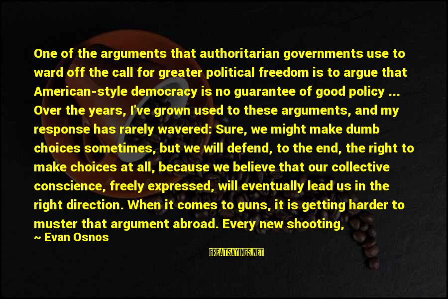 Authoritarian Government Sayings By Evan Osnos: One of the arguments that authoritarian governments use to ward off the call for greater