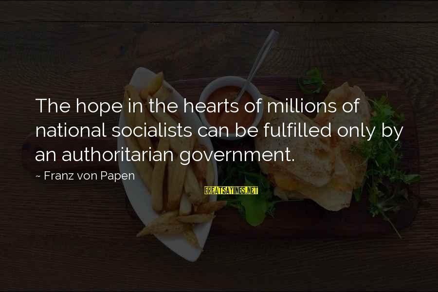 Authoritarian Government Sayings By Franz Von Papen: The hope in the hearts of millions of national socialists can be fulfilled only by