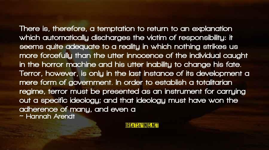 Authoritarian Government Sayings By Hannah Arendt: There is, therefore, a temptation to return to an explanation which automatically discharges the victim