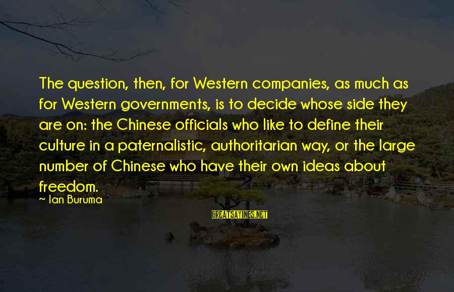 Authoritarian Government Sayings By Ian Buruma: The question, then, for Western companies, as much as for Western governments, is to decide