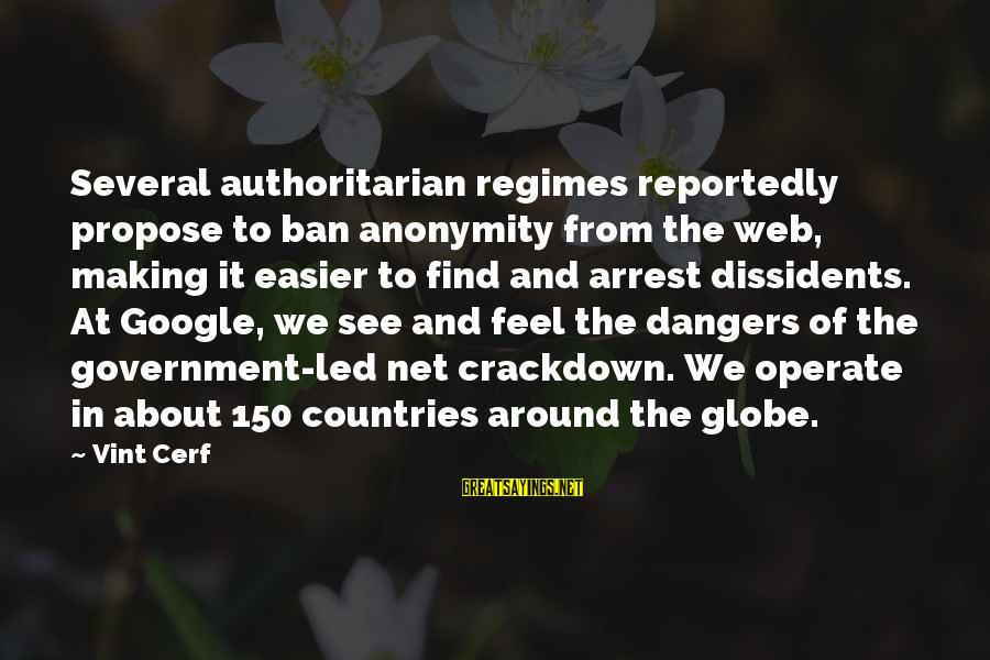 Authoritarian Government Sayings By Vint Cerf: Several authoritarian regimes reportedly propose to ban anonymity from the web, making it easier to