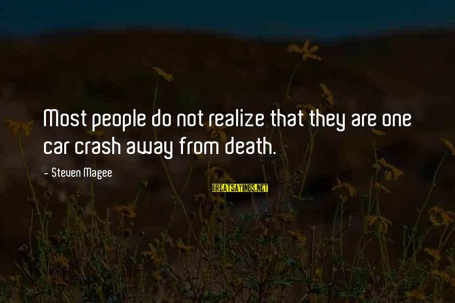 Auto Collision Sayings By Steven Magee: Most people do not realize that they are one car crash away from death.