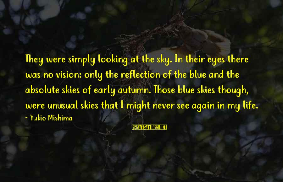 Autumn Skies Sayings By Yukio Mishima: They were simply looking at the sky. In their eyes there was no vision: only
