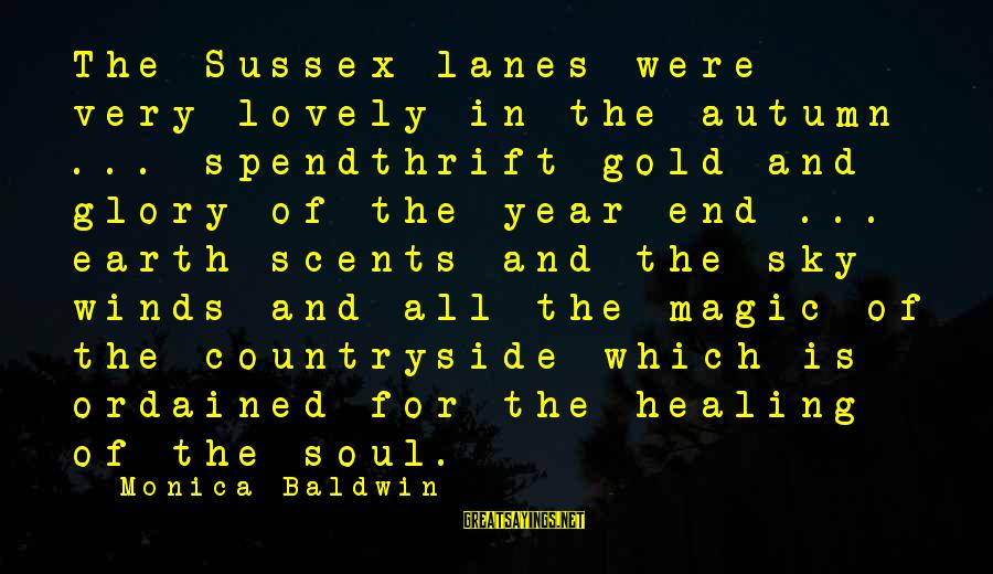 Autumn Winds Sayings By Monica Baldwin: The Sussex lanes were very lovely in the autumn ... spendthrift gold and glory of