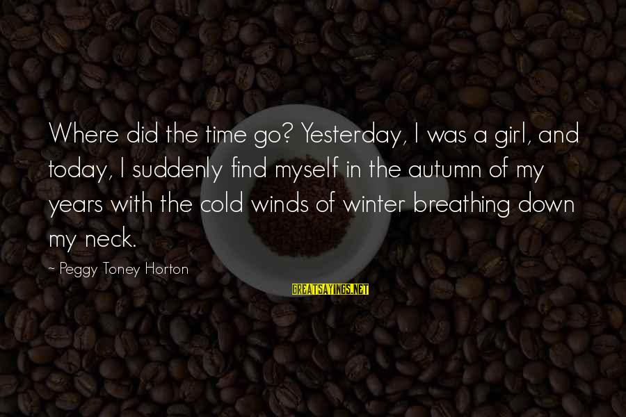 Autumn Winds Sayings By Peggy Toney Horton: Where did the time go? Yesterday, I was a girl, and today, I suddenly find