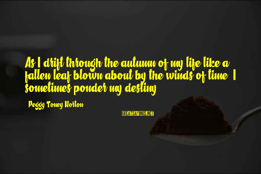 Autumn Winds Sayings By Peggy Toney Horton: As I drift through the autumn of my life like a fallen leaf blown about