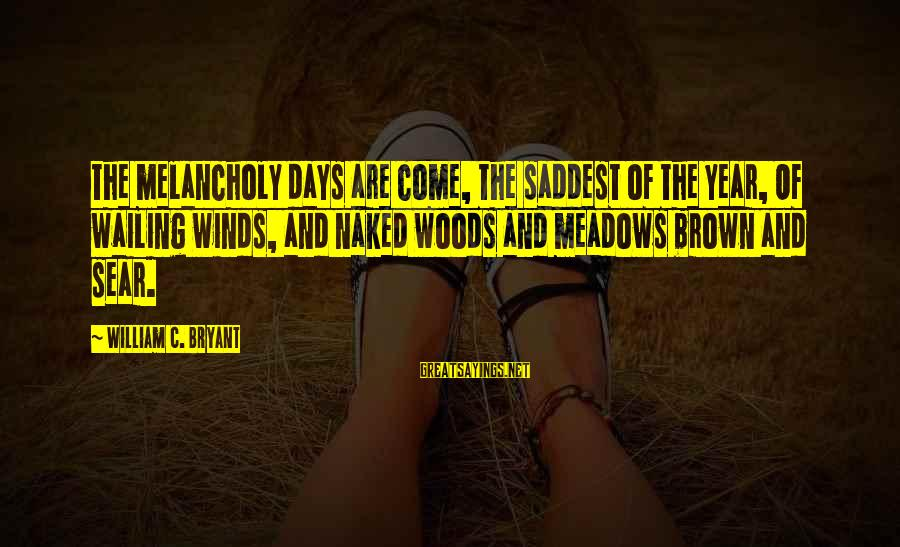 Autumn Winds Sayings By William C. Bryant: The melancholy days are come, the saddest of the year, Of wailing winds, and naked