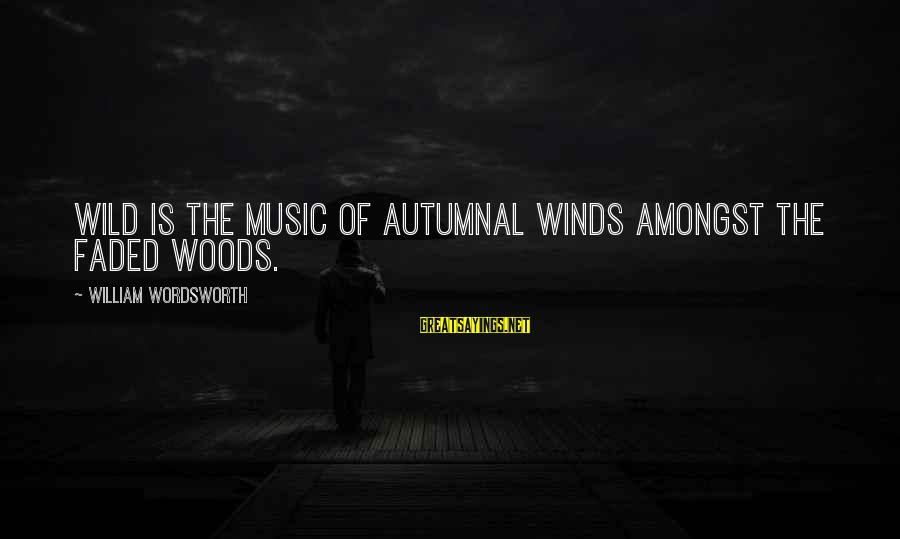 Autumn Winds Sayings By William Wordsworth: Wild is the music of autumnal winds Amongst the faded woods.