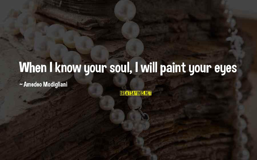 Avery Sayings By Amedeo Modigliani: When I know your soul, I will paint your eyes
