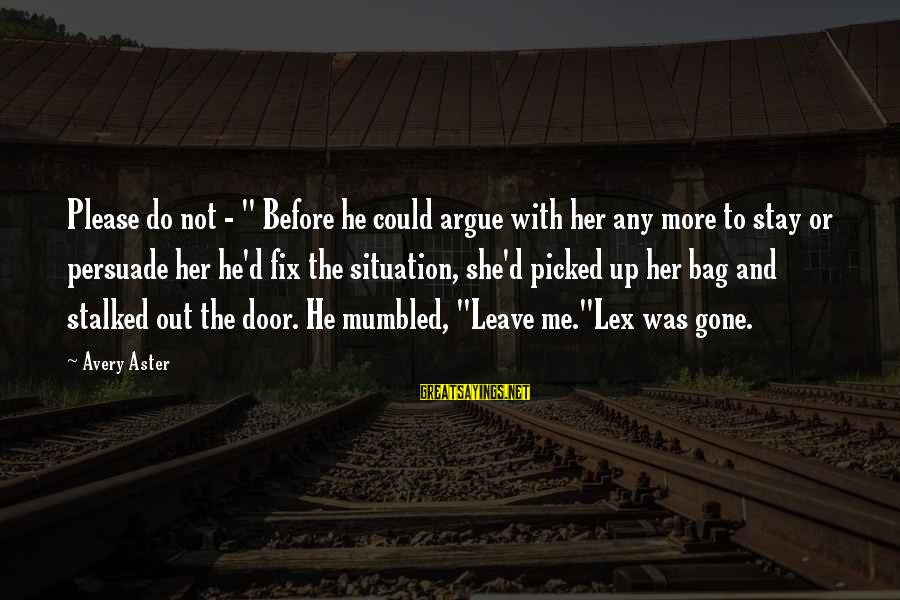 "Avery Sayings By Avery Aster: Please do not - "" Before he could argue with her any more to stay"