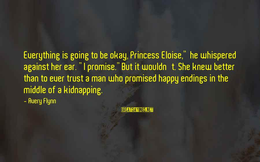 "Avery Sayings By Avery Flynn: Everything is going to be okay, Princess Eloise,"" he whispered against her ear. ""I promise.""But"
