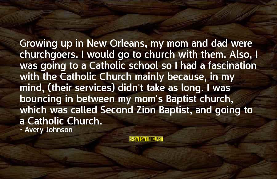 Avery Sayings By Avery Johnson: Growing up in New Orleans, my mom and dad were churchgoers. I would go to