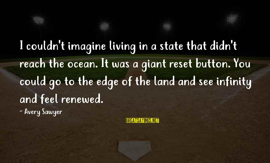 Avery Sayings By Avery Sawyer: I couldn't imagine living in a state that didn't reach the ocean. It was a